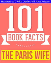 The Paris Wife - 101 Amazingly True Facts You Didn't Know - Fun Facts and Trivia Tidbits Quiz Game Books ebook by G Whiz