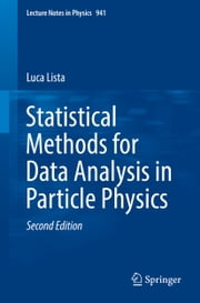 Statistical Methods for Data Analysis in Particle Physics ebook by Luca Lista