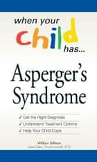 When Your Child Has . . . Asperger's Syndrome ebook by William Stillman