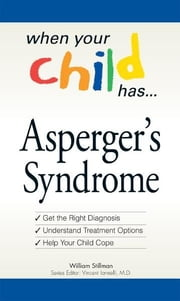 When Your Child Has . . . Asperger's Syndrome - *Get the Right Diagnosis *Understand Treatment Options *Help Your Child Cope ebook by William Stillman