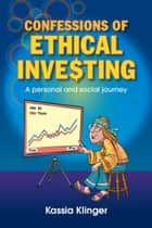 Confessions of Ethical Inve$ting ebook by Kassia Klinger