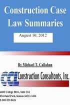 Construction Case Law Summaries: August 10, 2012 ebook by CCL Construction Consultants, Inc.