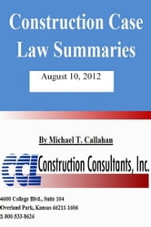 Construction Case Law Summaries: August 10, 2012 ebook by Michael T. Callahan