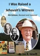 I Was Raised a Jehovah's Witness, 4th Edition ebook by Joe B. Hewitt