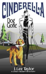 Cinderella: Dog Gone, A Cindy Nesbit Mystery ebook by J. Lee Taylor