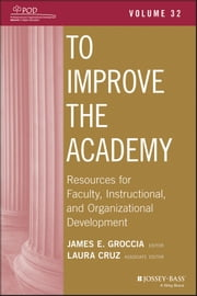 To Improve the Academy - Resources for Faculty, Instructional, and Organizational Development, Volume 32 ebook by James E. Groccia,Laura Cruz