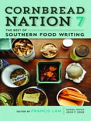 Cornbread Nation 7 - The Best of Southern Food Writing ebook by Francis Lam, John T. Edge, Sara Camp Milam,...