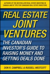 Real Estate Joint Ventures - The Canadian Investor's Guide to Raising Money and Getting Deals Done ebook by Don R. Campbell,Russell Westcott