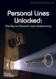 Personal Lines Unlocked - The Key to Personal Lines Underwriting ebook by Christine G. Barlow, CPCU