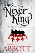 The Never King eBook by James Abbott
