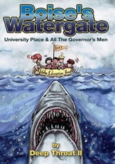 Boise's Watergate - University Place & All The Governor's Men ebook by Deep Throat II
