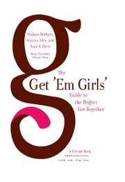 The Get 'Em Girls' Guide to the Perfect Get-Together - Delicious Recipes to Delight Family and Friends ebook by Shakara Bridgers,Jeniece Isley,Joan A. Davis