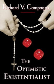 THE OPTIMISTIC EXISTENTIALIST ebook by CAMPAGNA, RICHARD, V
