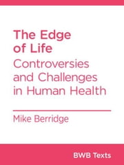 The Edge of Life - Controversies and Challenges in Human Health ebook by Mike Berridge