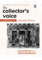 The Collector's Voice ebook by Susan Pearce,Rosemary Flanders,Fiona Morton