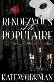 Rendezvous at The Populaire A Novel of Sherlock Holmes ebook by Kate Workman