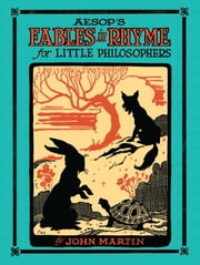 Aesop's Fables in Rhyme for Little Philosophers ebook by John Martin,George Leonard Carlson,W. Fletcher White