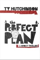 The Perfect Plan ebook by Ty Hutchinson