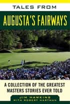 Tales from Augusta's Fairways - A Collection of the Greatest Masters Stories Ever Told ebook by Jim Hawkins, Robert Hartman