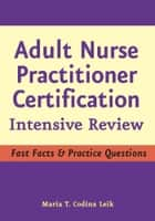 Adult Nurse Practitioner Certification ebook by Maria T. Codina Leik, MSN, APN, BC, FNP-C