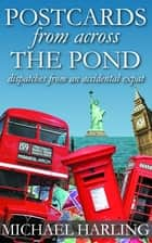 Postcards From Across the Pond ebook by Michael Harling