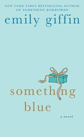 Something Blue - A Novel ebook by Emily Giffin