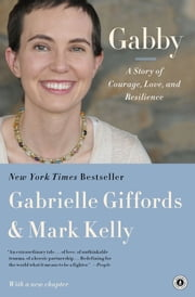 Gabby - A Story of Courage and Hope ebook by Gabrielle Giffords,Mark Kelly,Jeffrey Zaslow