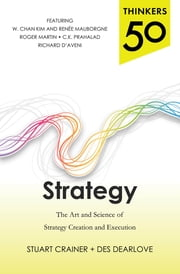 Thinkers 50 Strategy: The Art and Science of Strategy Creation and Execution ebook by Stuart Crainer,Des Dearlove