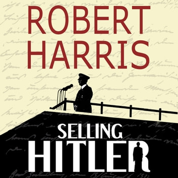 Selling Hitler - The Story of the Hitler Diaries audiobook by Robert Harris