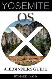 OS X Yosemite: A Beginner's Guide ebook by alex trostanetskiy