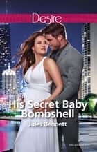 His Secret Baby Bombshell ebook by JULES BENNETT