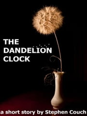 The Dandelion Clock ebook by Stephen Couch