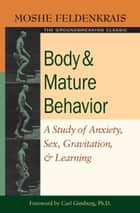 Body and Mature Behavior ebook by Moshe Feldenkrais,Carl Ginsburg, Ph.D.
