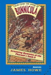 Screaming Mummies of the Pharaoh's Tomb II ebook by James Howe,Brett Helquist
