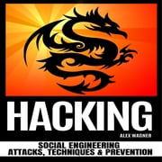HACKING - Social Engineering Attacks, Techniques & Prevention audiobook by Alex Wagner