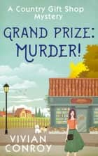 Grand Prize: Murder! (A Country Gift Shop Cozy Mystery series, Book 2) ebook by