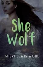 She Wolf ebook by Sheri Lewis Wohl