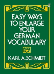 Easy Ways to Enlarge Your German Vocabulary ebook by Karl A. Schmidt