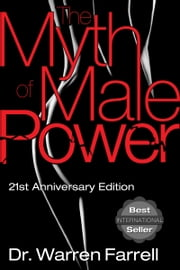 The Myth of Male Power ebook by Dr. Warren Farrell