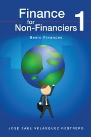 Finance for Non-Financiers 1 - Basic Finances ebook by José Saul Velásquez Restrepo