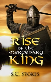 Rise Of The Mercenary King ebook by S.C. Stokes