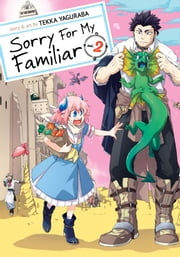 Sorry for My Familiar Vol. 2 ebook by Tekka Yaguraba