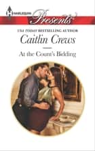 At the Count's Bidding ebook by Caitlin Crews