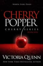 Cherry Popper - Cherry, #1 ebook by Victoria Quinn