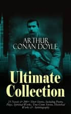 ARTHUR CONAN DOYLE Ultimate Collection: 23 Novels & 200+ Short Stories - Including Poetry, Plays, Spiritual Works, True Crime Stories, Historical Works & Autobiography:Sherlock Holmes Series, The Lost World, Mystery of Cloomber, The Poison Belt, The Land of Mists, Beyond The City, The Great Shadow, The Refugees ebook by Sir Arthur Conan Doyle, D. H. Friston, George Hutchinson,...