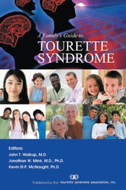 A Family's Guide to Tourette Syndrome ebook by Tourette Syndrome Association, Inc.