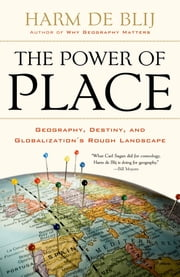 The Power of Place - Geography, Destiny, and Globalization's Rough Landscape ebook by Harm de Blij