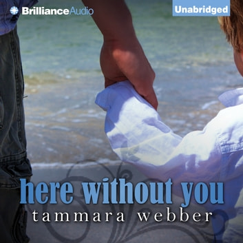 Here Without You audiobook by Tammara Webber