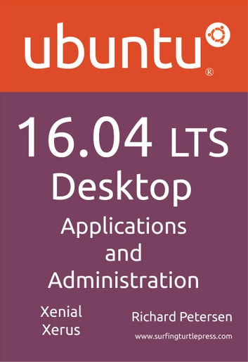 Ubuntu 16.04 LTS Desktop: Applications and Administration ebook by Richard Petersen
