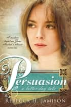 Persuasion: A Latter-Day Tale ebook by Rebecca H. Jamison